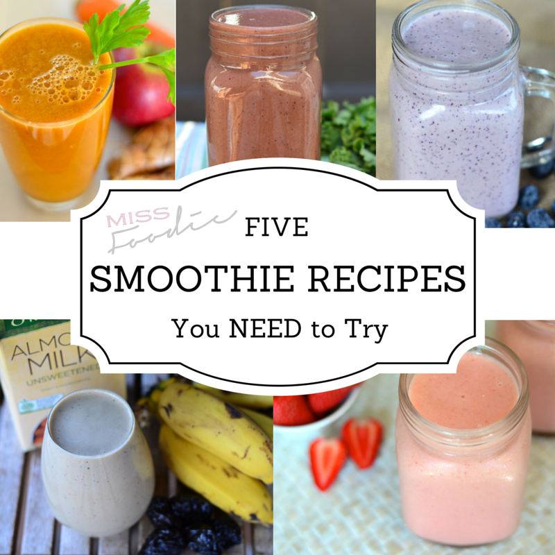 5 Smoothie Recipes you need to try - Miss Foodie